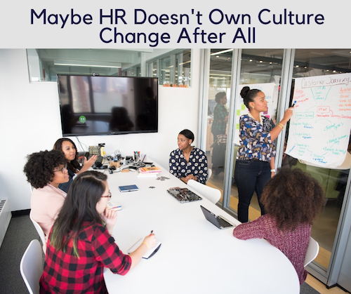Maybe HR Doesn't Own Culture Change After All-2
